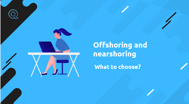 Offshoring and nearshoring – what to choose?