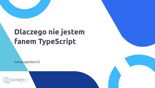 Dlaczego nie jestem fanem TypeScript